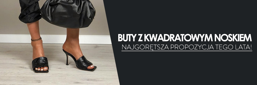 Buty z kwadratowym noskiem – najgorętsza propozycja tego lata!